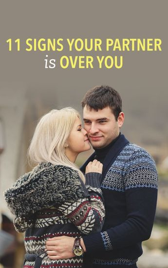 11 signs your partner is over you