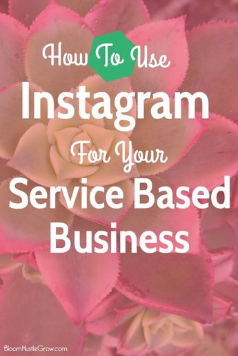 Put Instagram To Work For Your Service Business