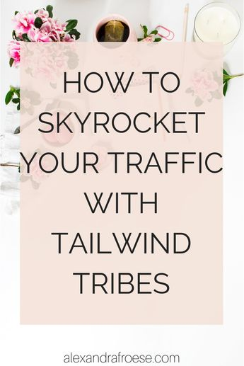 How to Skyrocket Your Traffic With Tailwind Tribes