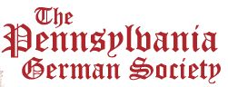 The PA German Society - Founded in 1891, the Pennsylvania German Society is a nonprofit, educational organization devoted to the study of the Pennsylvania German people and their 325+ year history in America