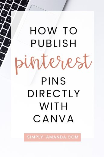 How To Quickly Publish Your Pin Designs To Pinterest With Canva • Simply Amanda