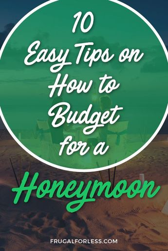 10 Simple & Easy Tips On How To Budget For A Honeymoon