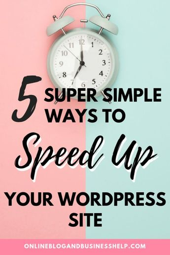 5 Super Simple Ways To Speed Up Your WordPress Site | Online Blog & Business Help
