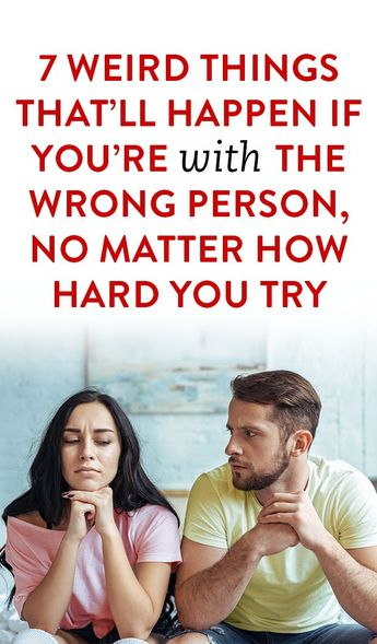 7 Weird Things That Can Happen If You're With The Wrong Person