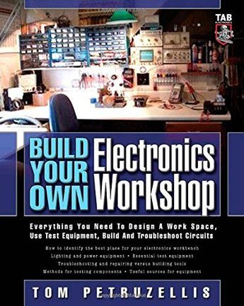 Build Your Own Electronics Workshop: Everything You Need to Design a Work Space, Use Test Equipment, Build and Troubleshoot Circuits (TAB Electronics Technician Library): Thomas Petruzzellis: 9780071447249: Amazon.com: Books