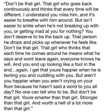 My best friend gave me this quotes and I cried again and again each time I read it... Because this is just me... I can't seem to let him go and we fight and we broke up and he call me and say that he loves me and I would forgive him.. That everything happen all over again