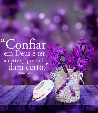 """""""Confiar em Deus é ter a certeza que tudo dará certo"""""""