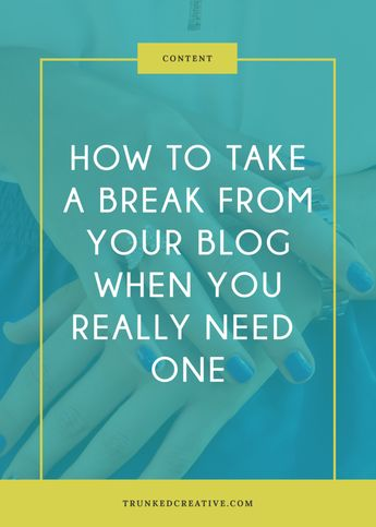 How to take a break from your blog when you really need it // Trunked Creative