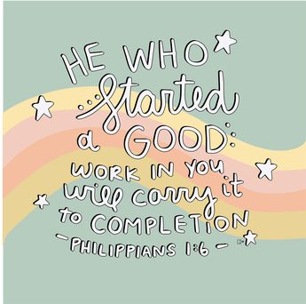 Philippians 1:6 // Artist Callie Danielle // He who started a good work in you will carry it to completion // Bible verse