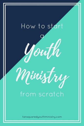How To Start A Youth Ministry From Scratch