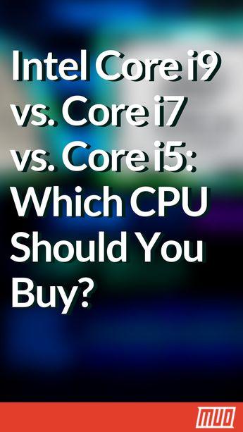 Intel Core i9 vs. i7 vs. i5: Which CPU Should You Buy?