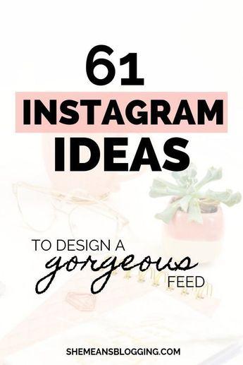 61 Instagram ideas to design a gorgeous feed.