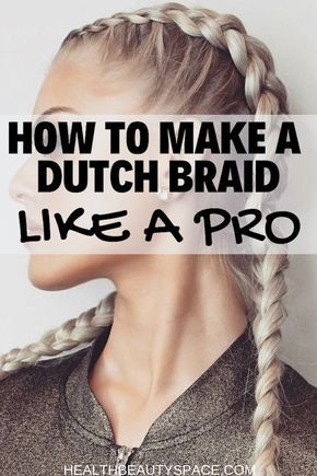 How to Dutch Braid Your Own Hair