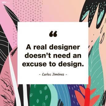 Design Quotes | A real designer doesn't need an excuse to design. - Carlos Jiménez