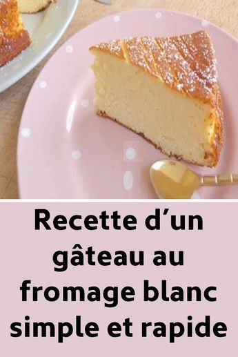 Recette d'un gâteau au fromage blanc simple et rapide !