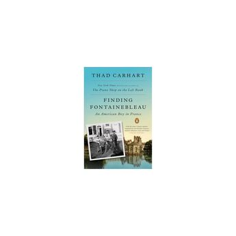 Finding Fontainebleau : An American Boy in France (Reprint) (Paperback) (Thad Carhart)