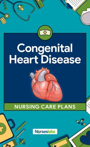 5 Congenital Heart Disease Nursing Care Plans