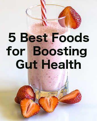 5 BEST FOODS FOR BOOSTING GUT HEALTH