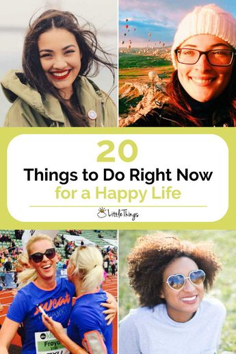20 Things to Do Right Now for a Happy Life: Everyone goes through ups and downs. So, if you'd like to be happier, but can't figure out where to start, try some of these methods.