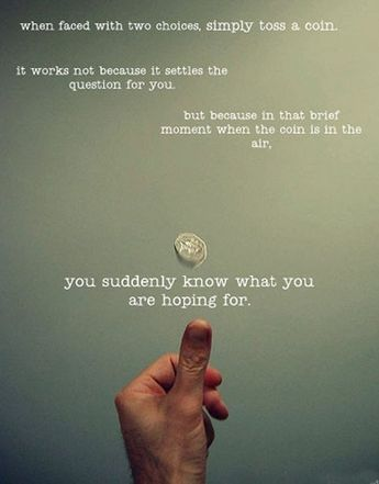 """""""When faced with two choices, simply toss a coin. It works not because it settles the question for you, but because in that brief moment when the coin is in the air, you suddenly know what you are hoping for."""" Grey's Anatomy quotes"""