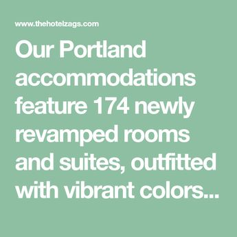 Our Portland accommodations feature 174 newly revamped rooms and suites, outfitted with vibrant colors, modern furnishings, and impeccable design.