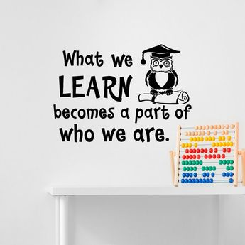 Education Wall Decal Quote What We Learn Becomes A Part Of Who We Are Wall Decals Educational Quotes