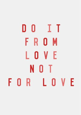 Do everything from love not for love