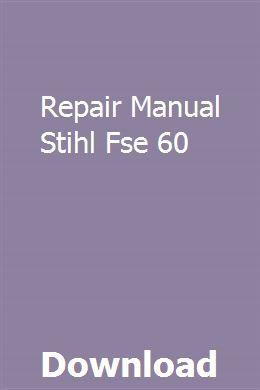 Repair Manual Stihl Fse 60 download pdf