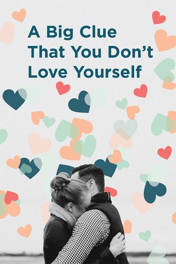 A Big Clue That You Don't Love Yourself