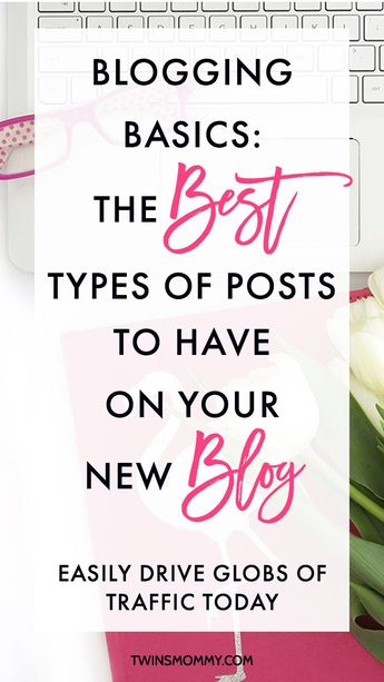 Blogging Basics: The Best Types of Posts to Have on Your New Blog - Twins Mommy