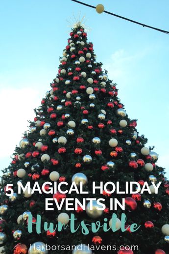 Dec 14 5 Magical Holiday Events in Huntsville, Alabama