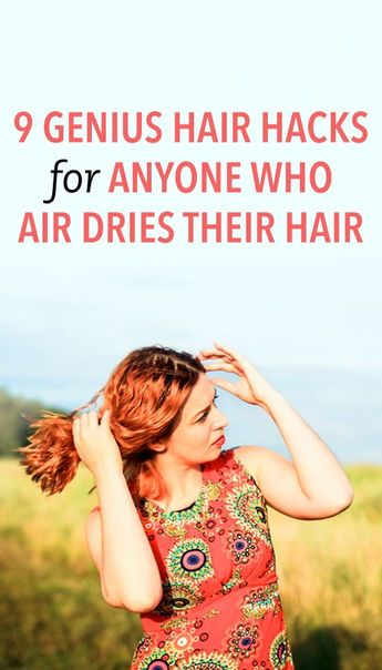9 genius hair hacks for anyone who air dries their hair
