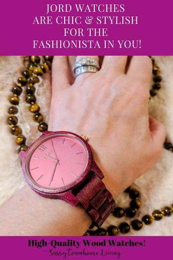 JORD Watches Are Chic & Stylish For The Fashionista In You - Sassy Townhouse Living @jordwatches @jordwatches_nicole #watches #jewelry #fashionista