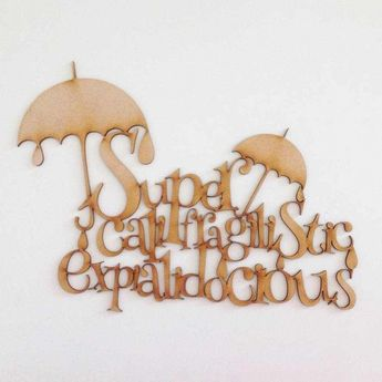 Laser cut Mary Poppins 'Supercalifragilisticexpialidocious' Quote Sign