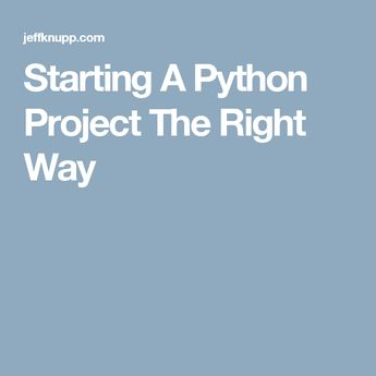 Starting A Python Project The Right Way