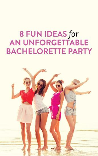 8 Fun Ideas For An Amazing Bachelorette Party