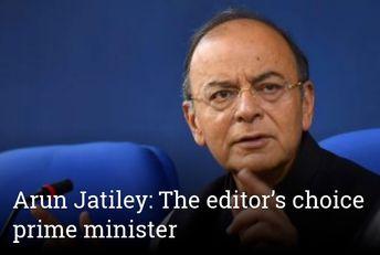 Arun Jatiley: The editor's choice prime minister
