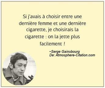Si j'avais à choisir entre une dernière femme et une dernière cigarette, je choisirais la cigarette : on la jette plus facilement
