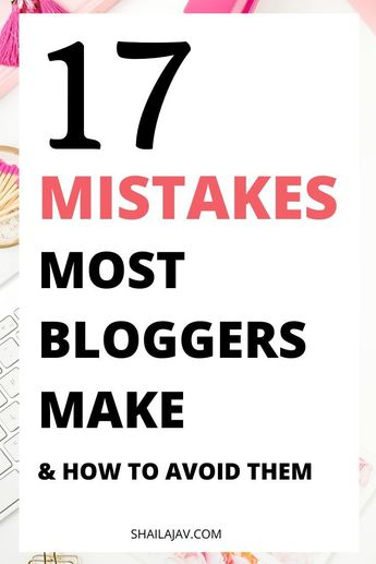 17 Huge Blogging Mistakes Many Bloggers Make & How to Avoid Them