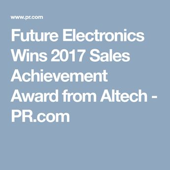Future Electronics Wins 2017 Sales Achievement Award from Altech - PR.com