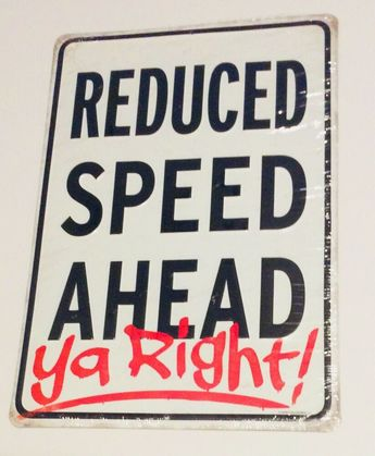 Reduced Speed Ahead Ya Right! Tin Metal Sign 9 in. x 13 in.