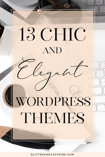 13 Chic And Elegant Wordpress Themes - Glitter and Caffeine