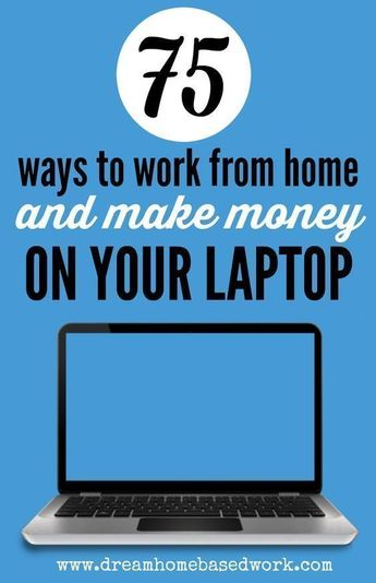 75 Ways To Work at Home and Make Money on Your Laptop