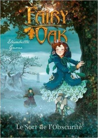 Amazon.fr - FAIRY OAK T02: Le pouvoir de l'obscurité - Elisabetta Gnone - Livres