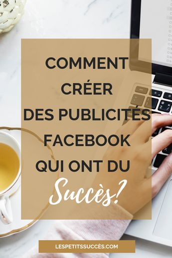 Comment créer des publicités sur Facebook qui rapportent?