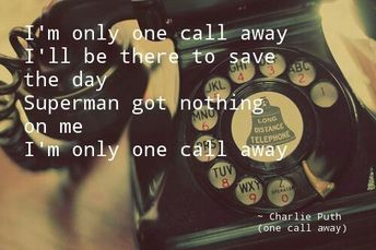 #superman #nothing #charlie #lyrics #looove #there #song #this #save #much #only #call #away #puth #gotOne call away~ Charlie Puth I'm only one call away I'll be there to save the day Superman got nothing on me I'm only one call away  I looove this song so much!