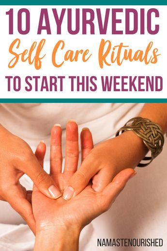 10 SIMPLE AYURVEDIC SELF-CARE RITUALS TO START THIS WEEKEND