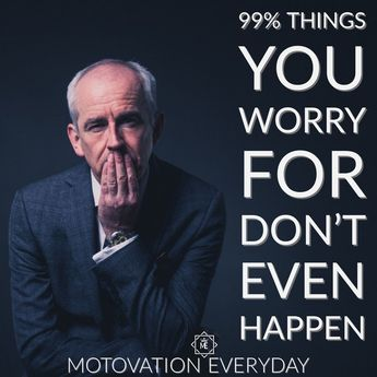 What are you worrying for? Is it even possible for it to happen? Check this out, or look back on your past, everything you ever worried about, happened or not? Probably, never.