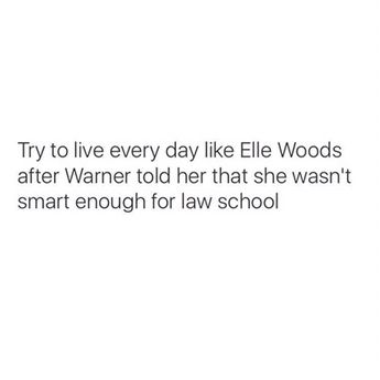 """Legally Blonde was one of my favorite movies when I was younger. Recently I came across this quote and it gave me a new perspective of the movie. """"Try to live everyday like Elle Woods a…"""
