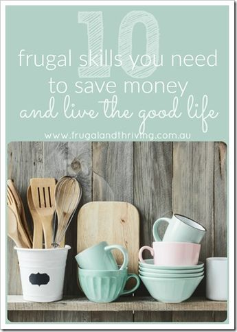 10 Frugal Skills you Need to Save Money and Live the Good Life